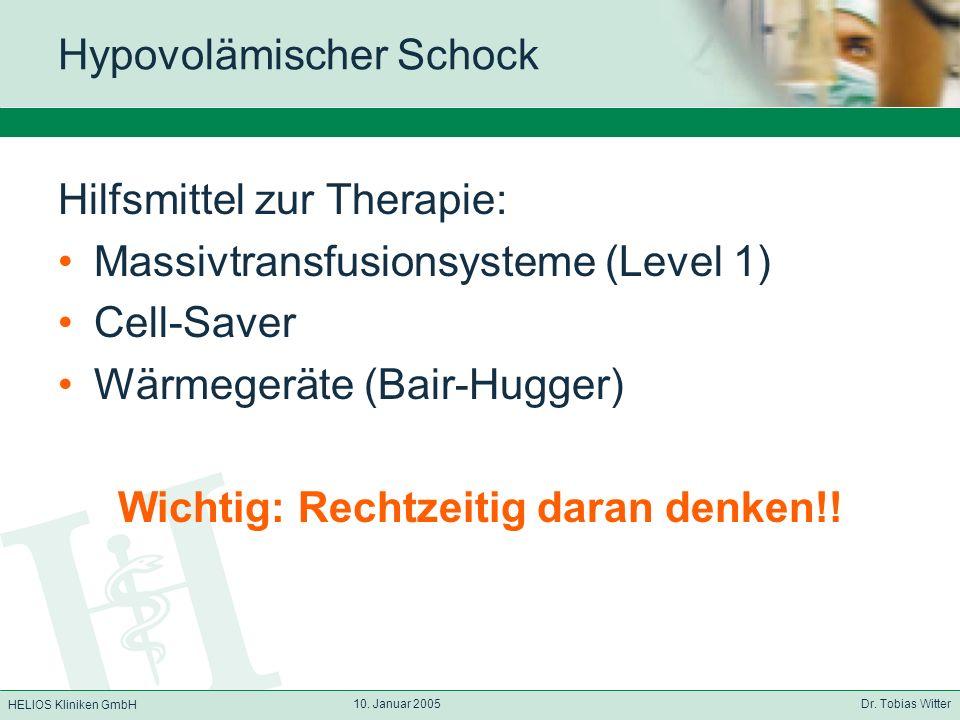 HELIOS Kliniken GmbH 10. Januar 2005 Dr. Tobias Witter Hypovolämischer Schock Hilfsmittel zur Therapie: Massivtransfusionsysteme (Level 1) Cell-Saver