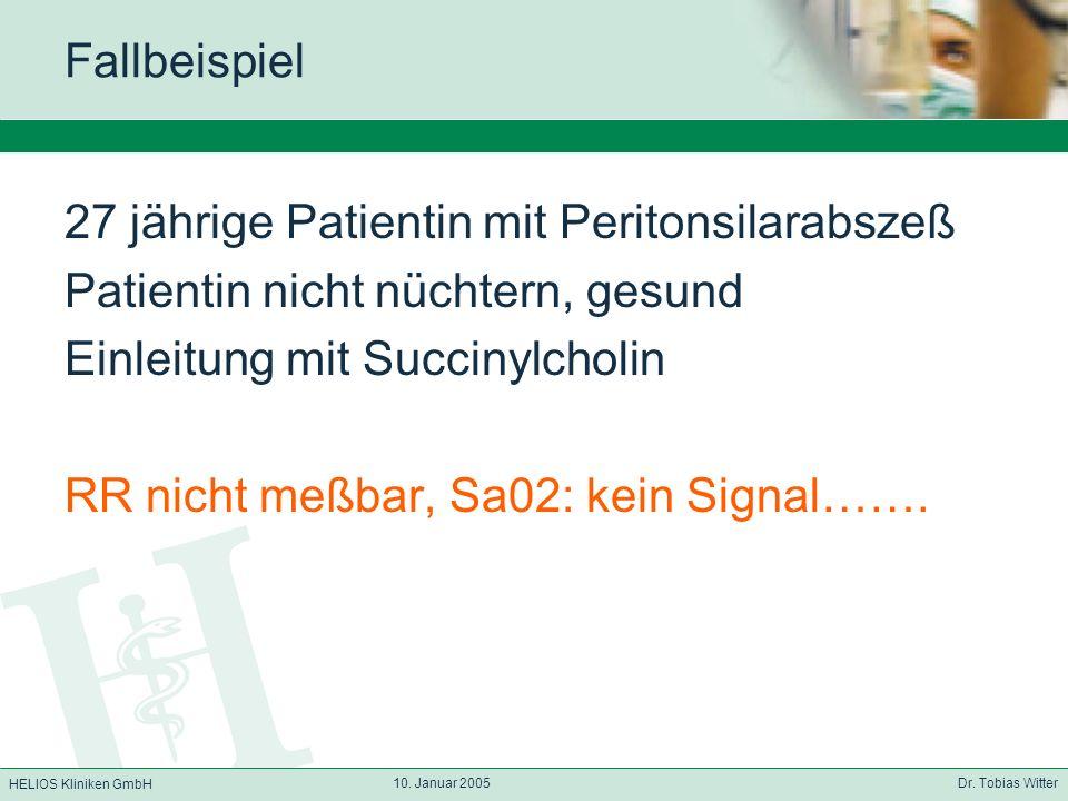 HELIOS Kliniken GmbH 10. Januar 2005 Dr. Tobias Witter Fallbeispiel 27 jährige Patientin mit Peritonsilarabszeß Patientin nicht nüchtern, gesund Einle