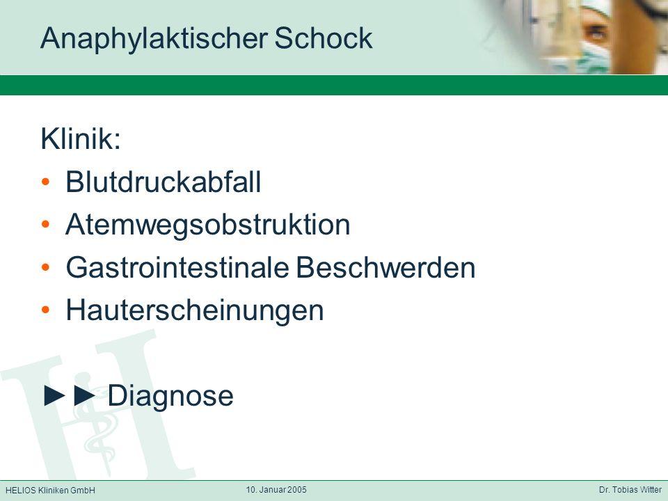 HELIOS Kliniken GmbH 10. Januar 2005 Dr. Tobias Witter Anaphylaktischer Schock Klinik: Blutdruckabfall Atemwegsobstruktion Gastrointestinale Beschwerd
