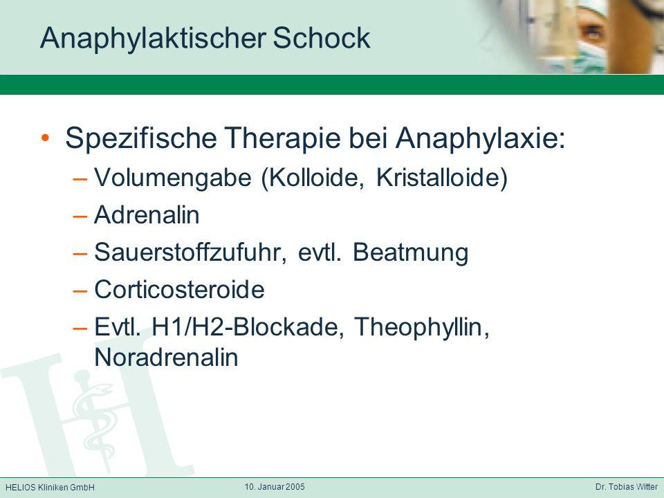HELIOS Kliniken GmbH 10. Januar 2005 Dr. Tobias Witter Anaphylaktischer Schock Spezifische Therapie bei Anaphylaxie: –Volumengabe (Kolloide, Kristallo