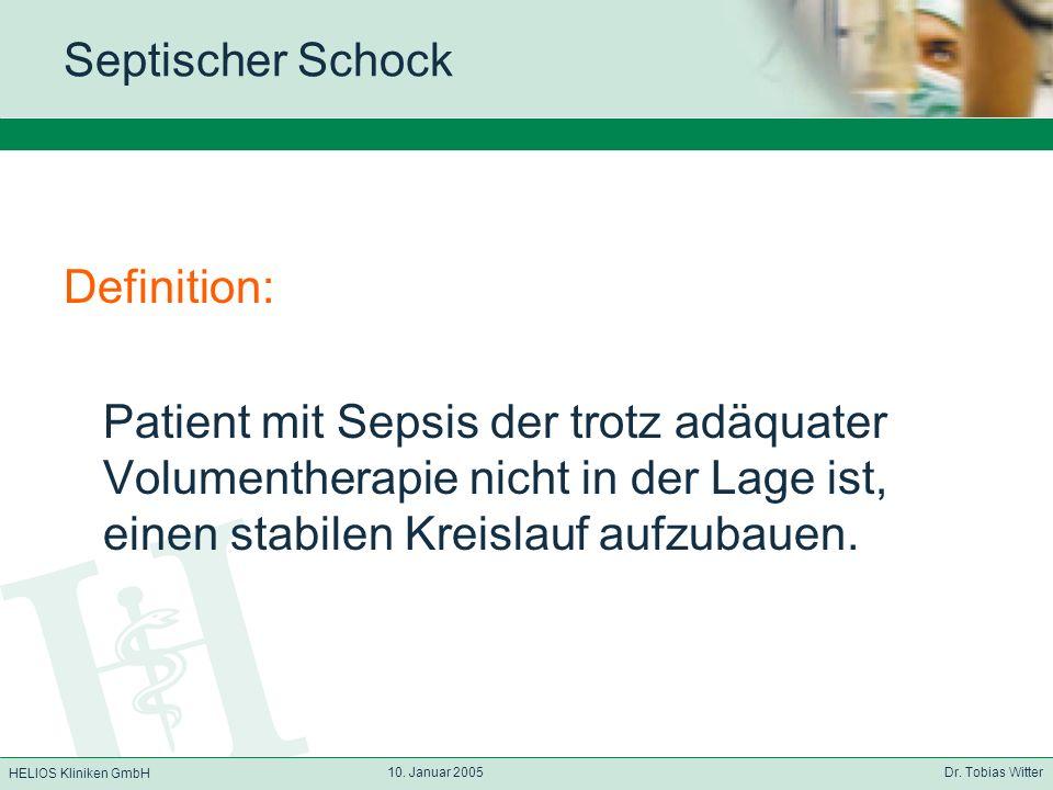 HELIOS Kliniken GmbH 10. Januar 2005 Dr. Tobias Witter Septischer Schock Definition: Patient mit Sepsis der trotz adäquater Volumentherapie nicht in d