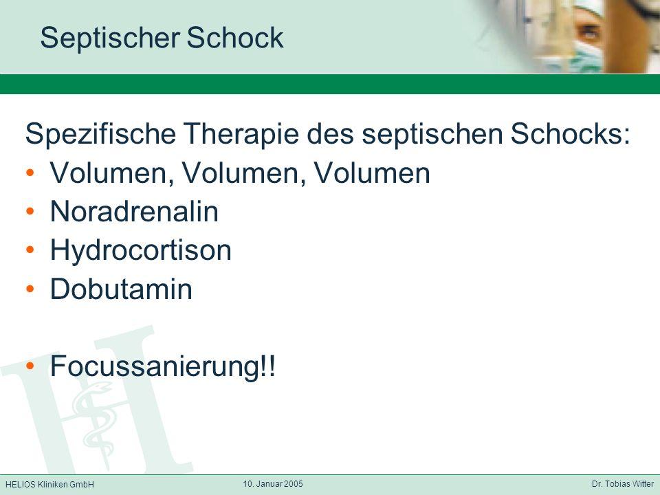 HELIOS Kliniken GmbH 10. Januar 2005 Dr. Tobias Witter Septischer Schock Spezifische Therapie des septischen Schocks: Volumen, Volumen, Volumen Noradr