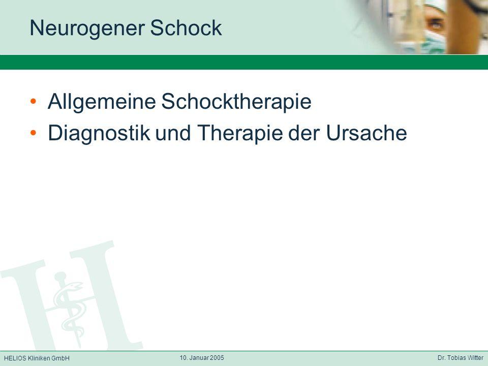 HELIOS Kliniken GmbH 10. Januar 2005 Dr. Tobias Witter Neurogener Schock Allgemeine Schocktherapie Diagnostik und Therapie der Ursache