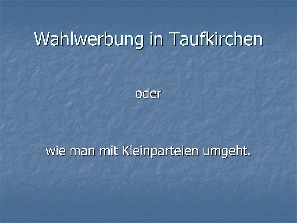 Wahlwerbung in Taufkirchen oder wie man mit Kleinparteien umgeht.
