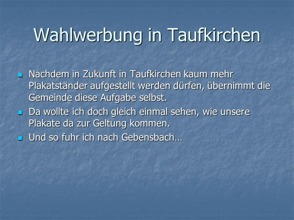 Wahlwerbung in Taufkirchen Nachdem in Zukunft in Taufkirchen kaum mehr Plakatständer aufgestellt werden dürfen, übernimmt die Gemeinde diese Aufgabe selbst.