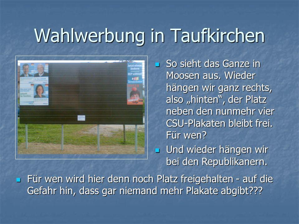 Wahlwerbung in Taufkirchen So sieht das Ganze in Moosen aus.