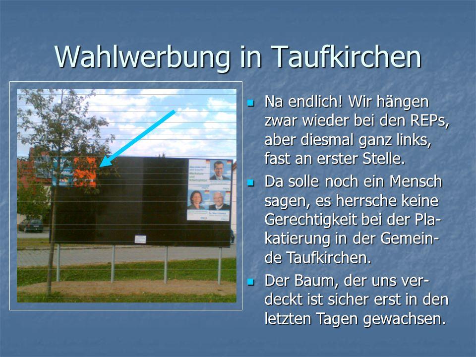 Wahlwerbung in Taufkirchen Na endlich.