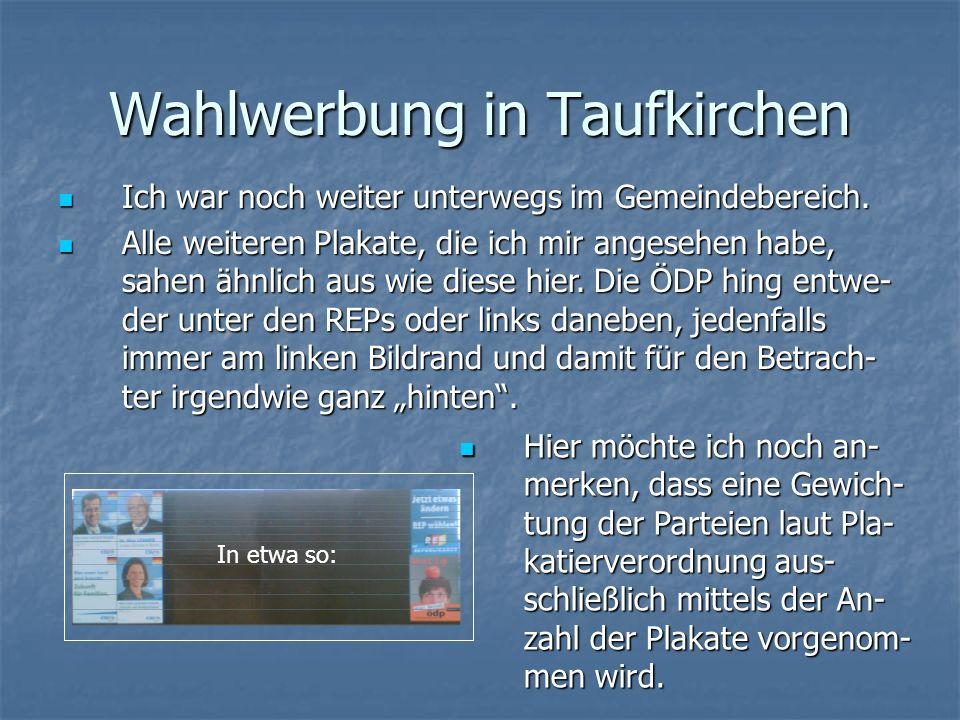 Wahlwerbung in Taufkirchen Ich war noch weiter unterwegs im Gemeindebereich.