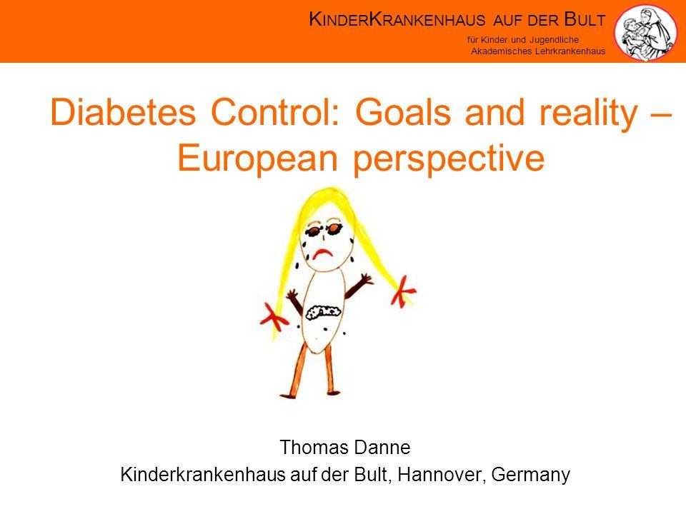 K INDER K RANKENHAUS AUF DER B ULT für Kinder und Jugendliche Akademisches Lehrkrankenhaus Thomas Danne Kinderkrankenhaus auf der Bult, Hannover, Germany Diabetes Control: Goals and reality – European perspective