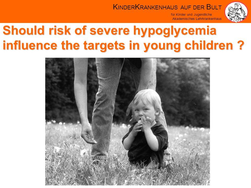 K INDER K RANKENHAUS AUF DER B ULT für Kinder und Jugendliche Akademisches Lehrkrankenhaus Should risk of severe hypoglycemia influence the targets in young children
