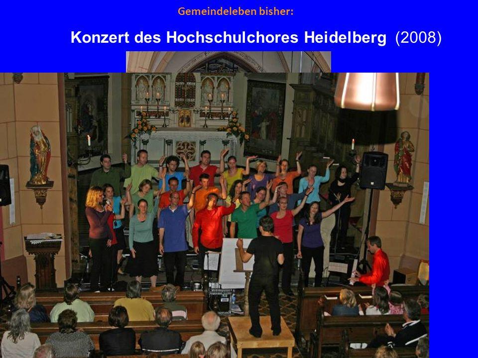 Gemeindeleben bisher: Konzert des Hochschulchores Heidelberg (2008)
