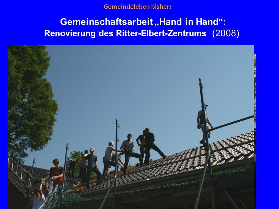 Gemeindeleben bisher: Gemeinschaftsarbeit Hand in Hand: Renovierung des Ritter-Elbert-Zentrums (2008)