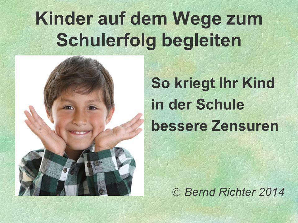 Kinder auf dem Wege zum Schulerfolg begleiten So kriegt Ihr Kind in der Schule bessere Zensuren Bernd Richter 2014