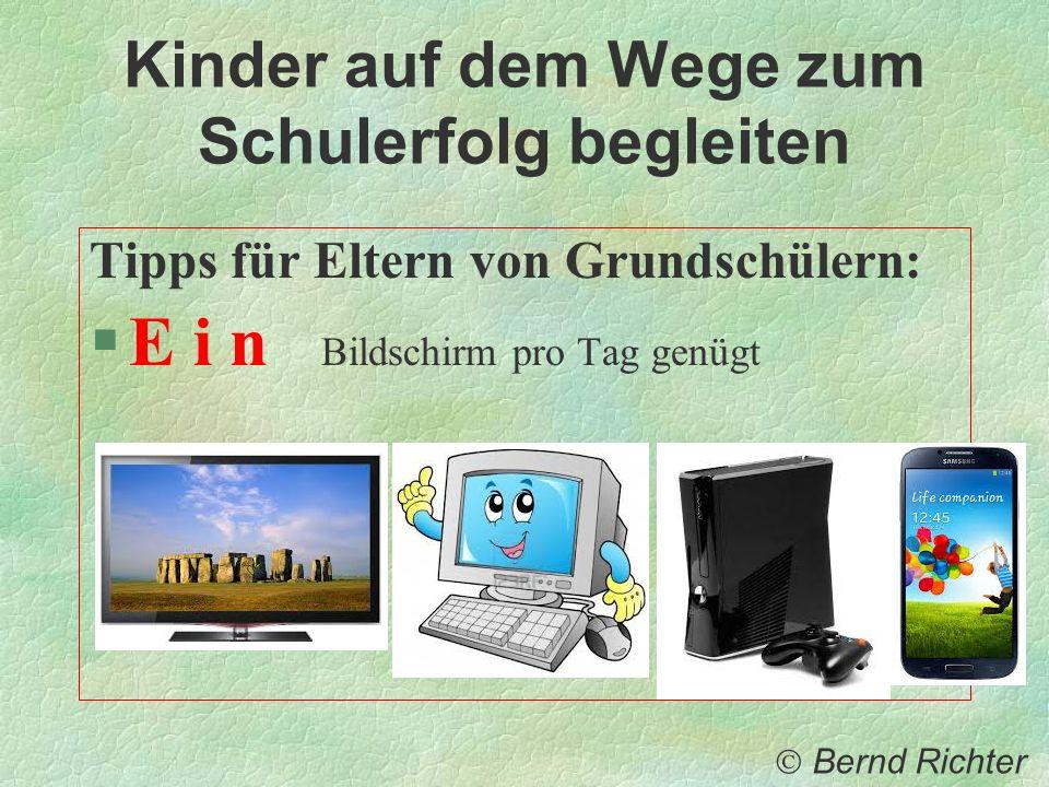Kinder auf dem Wege zum Schulerfolg begleiten Tipps für Eltern von Grundschülern: §E i n Bildschirm pro Tag genügt Bernd Richter