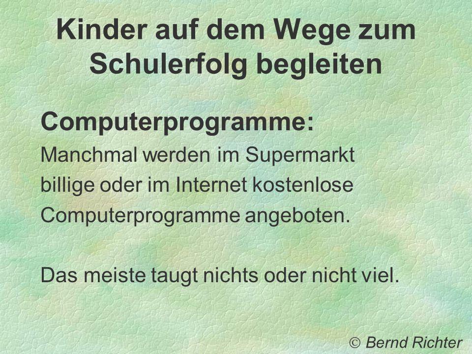 Kinder auf dem Wege zum Schulerfolg begleiten Computerprogramme: Manchmal werden im Supermarkt billige oder im Internet kostenlose Computerprogramme a