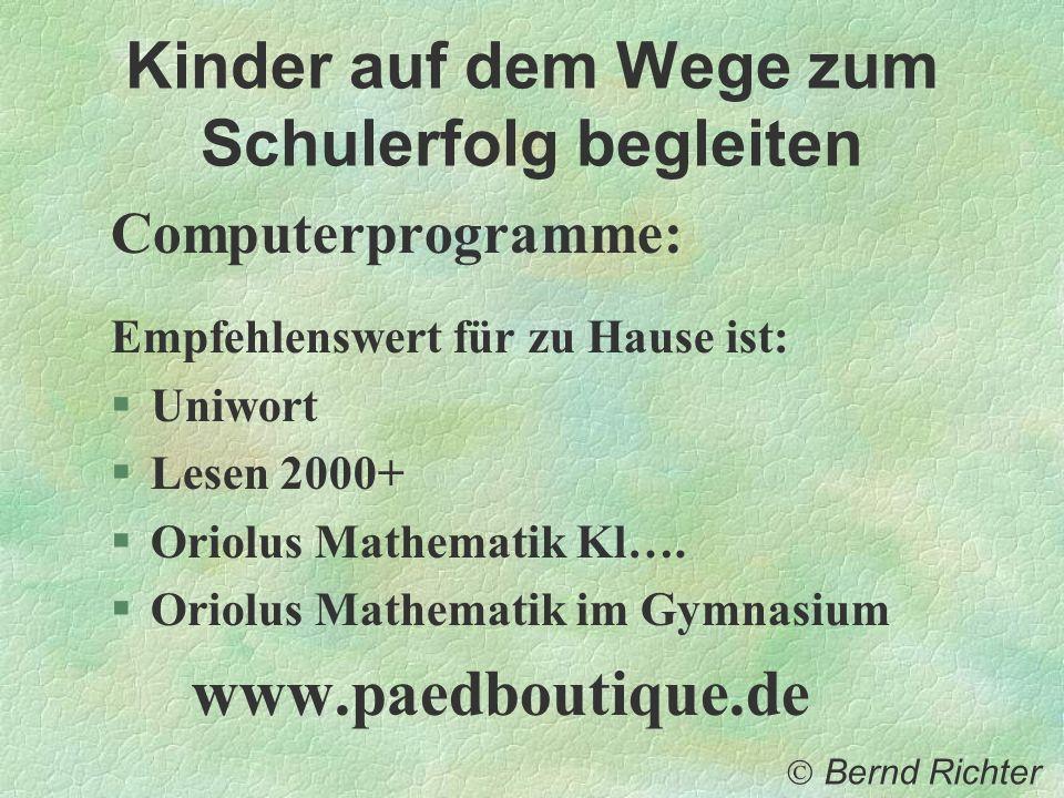 Kinder auf dem Wege zum Schulerfolg begleiten Computerprogramme: Empfehlenswert für zu Hause ist: Uniwort Lesen 2000+ Oriolus Mathematik Kl…. Oriolus