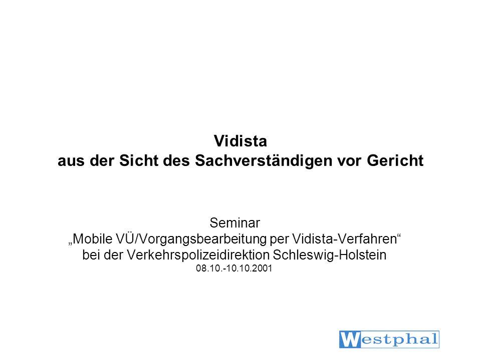 Vidista aus der Sicht des Sachverständigen vor Gericht Seminar Mobile VÜ/Vorgangsbearbeitung per Vidista-Verfahren bei der Verkehrspolizeidirektion Sc
