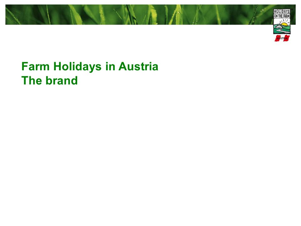 (Internal) brand values Farm holidays in Austria stand for … authentic & honest valuable & good value for money diverse & unique natural & lively (External) positioning with the simple claim real holidays This claim is easy to keep and the answer to the question what does REAL HOLIDAYS stand for.