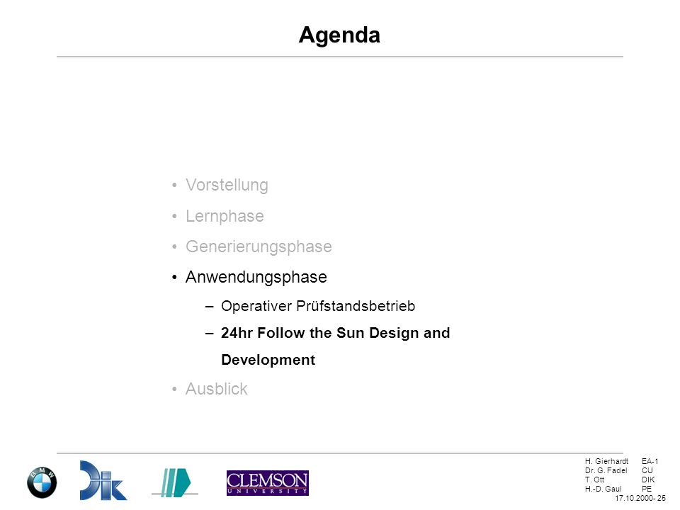 H. GierhardtEA-1 Dr. G. FadelCU T. OttDIK H.-D. GaulPE 17.10.2000- 25 Agenda Vorstellung Lernphase Generierungsphase Anwendungsphase –Operativer Prüfs