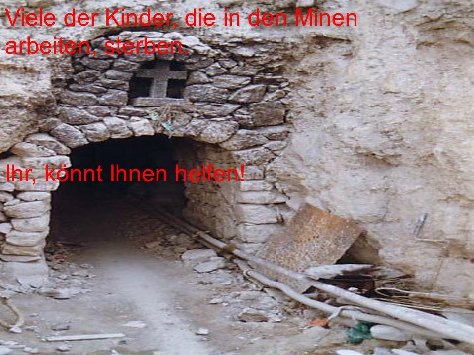 Viele der Kinder, die in den Minen arbeiten, sterben. Ihr, könnt Ihnen helfen!