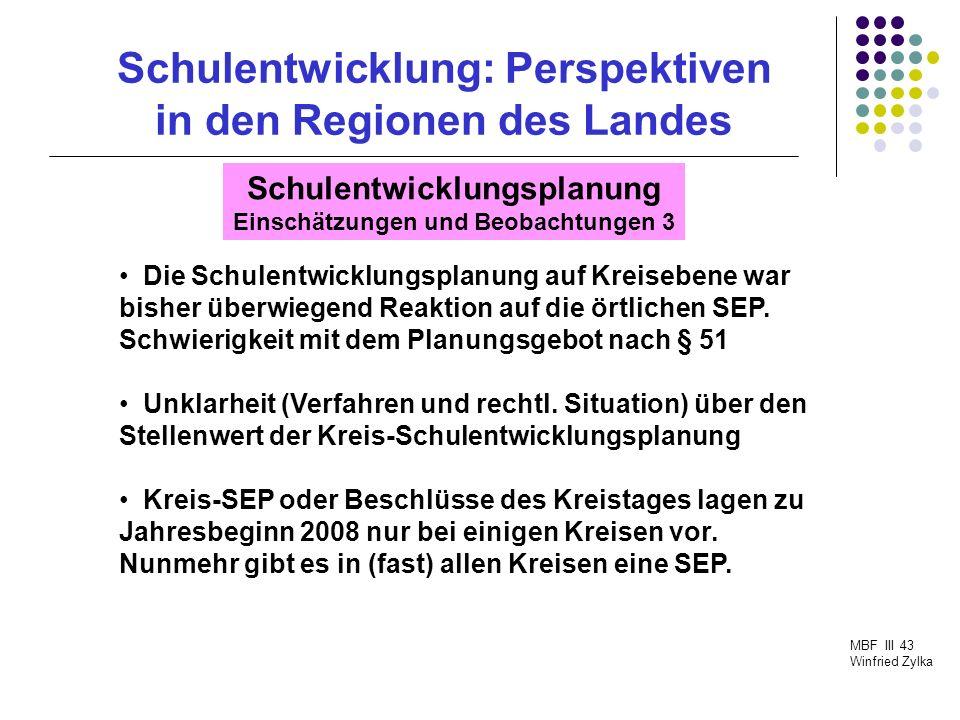 Schulentwicklung: Perspektiven in den Regionen des Landes MBF III 43 Winfried Zylka Schulentwicklungsplanung Einschätzungen und Beobachtungen 3 Die Sc