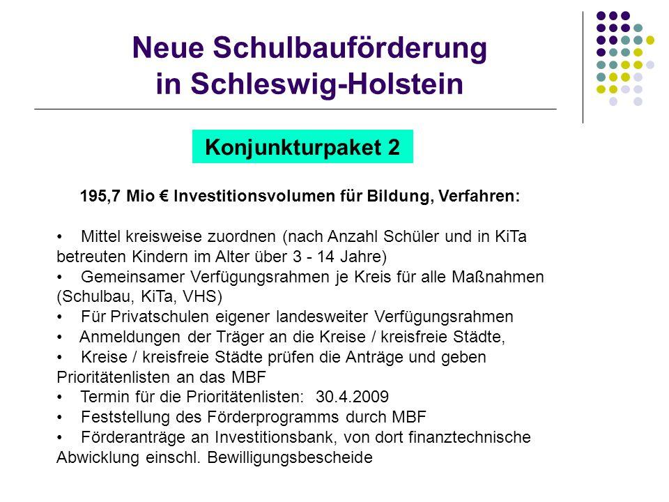 Neue Schulbauförderung in Schleswig-Holstein Konjunkturpaket 2 195,7 Mio Investitionsvolumen für Bildung, Verfahren: Mittel kreisweise zuordnen (nach