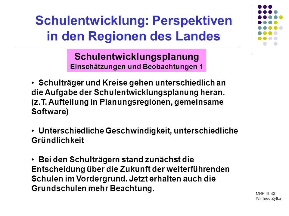 Schulentwicklung: Perspektiven in den Regionen des Landes MBF III 43 Winfried Zylka Schulentwicklungsplanung Einschätzungen und Beobachtungen 1 Schult