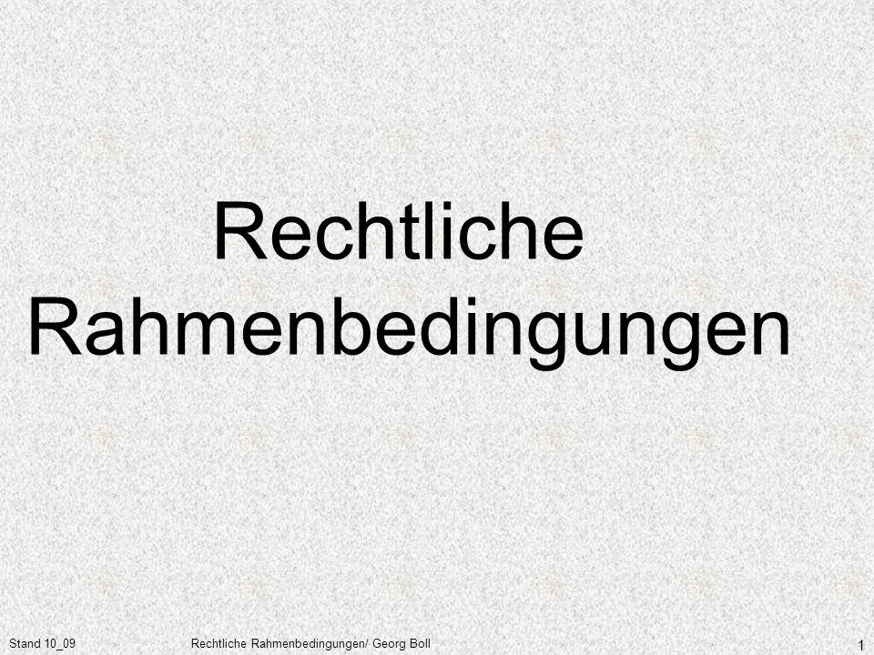 Stand 10_09Rechtliche Rahmenbedingungen/ Georg Boll 1 Rechtliche Rahmenbedingungen