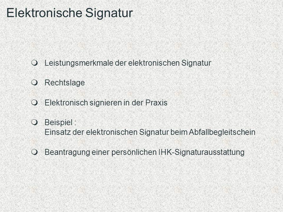 Leistungsmerkmale der elektronischen Signatur Rechtslage Elektronisch signieren in der Praxis Beispiel : Einsatz der elektronischen Signatur beim Abfa