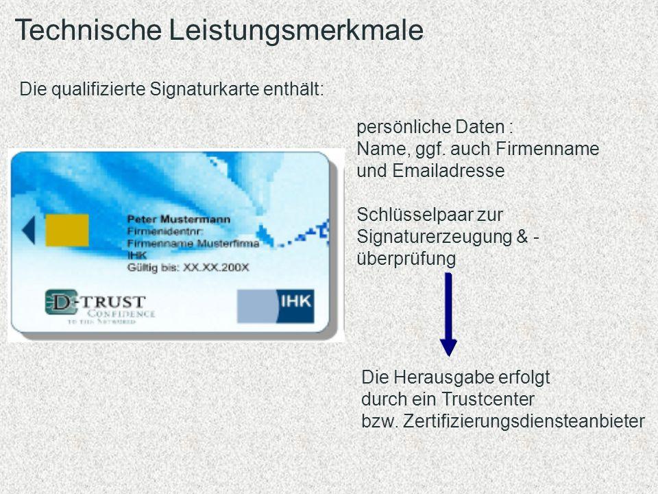 Technische Leistungsmerkmale Die qualifizierte Signaturkarte enthält: persönliche Daten : Name, ggf. auch Firmenname und Emailadresse Schlüsselpaar zu
