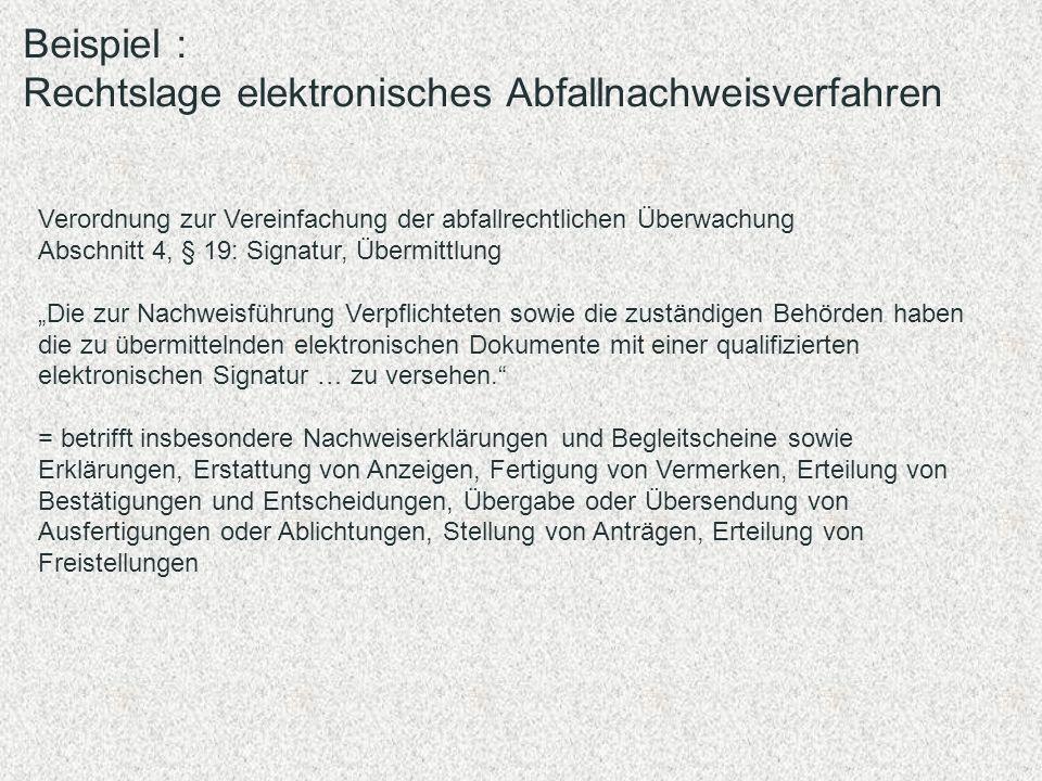 Verordnung zur Vereinfachung der abfallrechtlichen Überwachung Abschnitt 4, § 19: Signatur, Übermittlung Die zur Nachweisführung Verpflichteten sowie