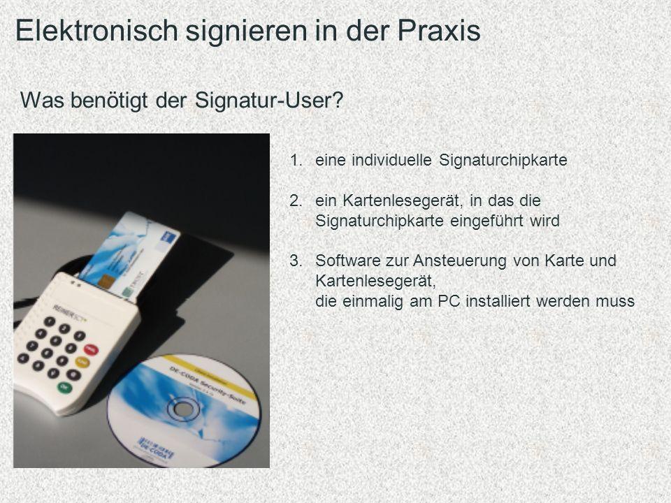 Elektronisch signieren in der Praxis Was benötigt der Signatur-User? 1.eine individuelle Signaturchipkarte 2.ein Kartenlesegerät, in das die Signaturc