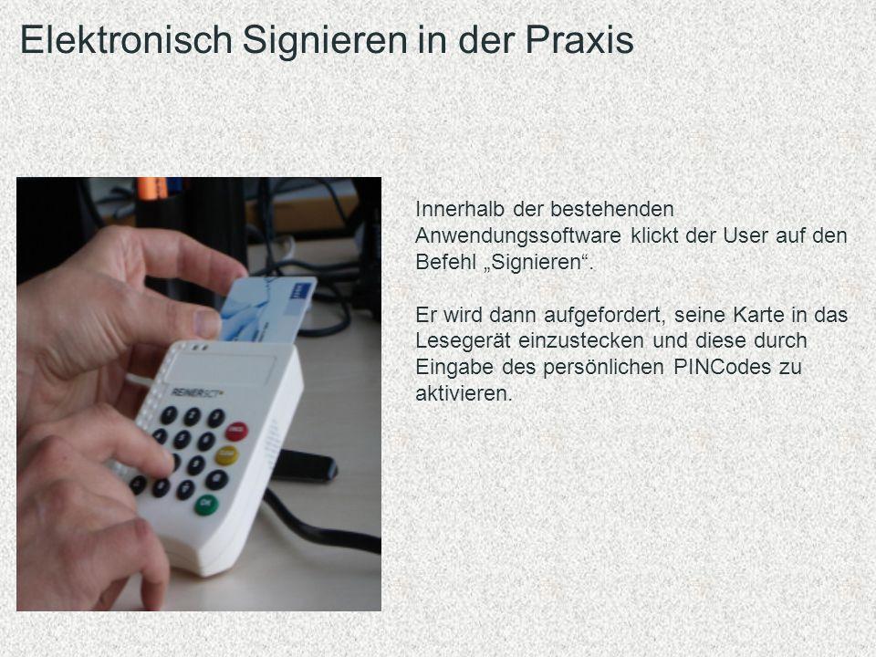 Elektronisch Signieren in der Praxis Innerhalb der bestehenden Anwendungssoftware klickt der User auf den Befehl Signieren. Er wird dann aufgefordert,