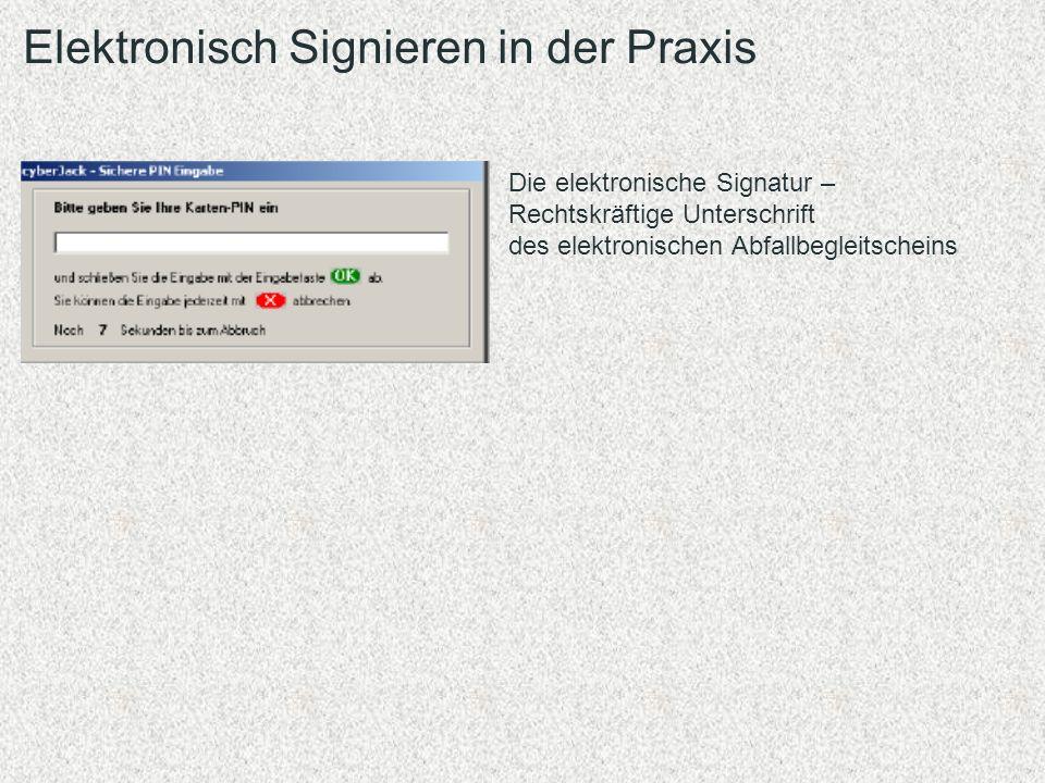 Die elektronische Signatur – Rechtskräftige Unterschrift des elektronischen Abfallbegleitscheins Elektronisch Signieren in der Praxis