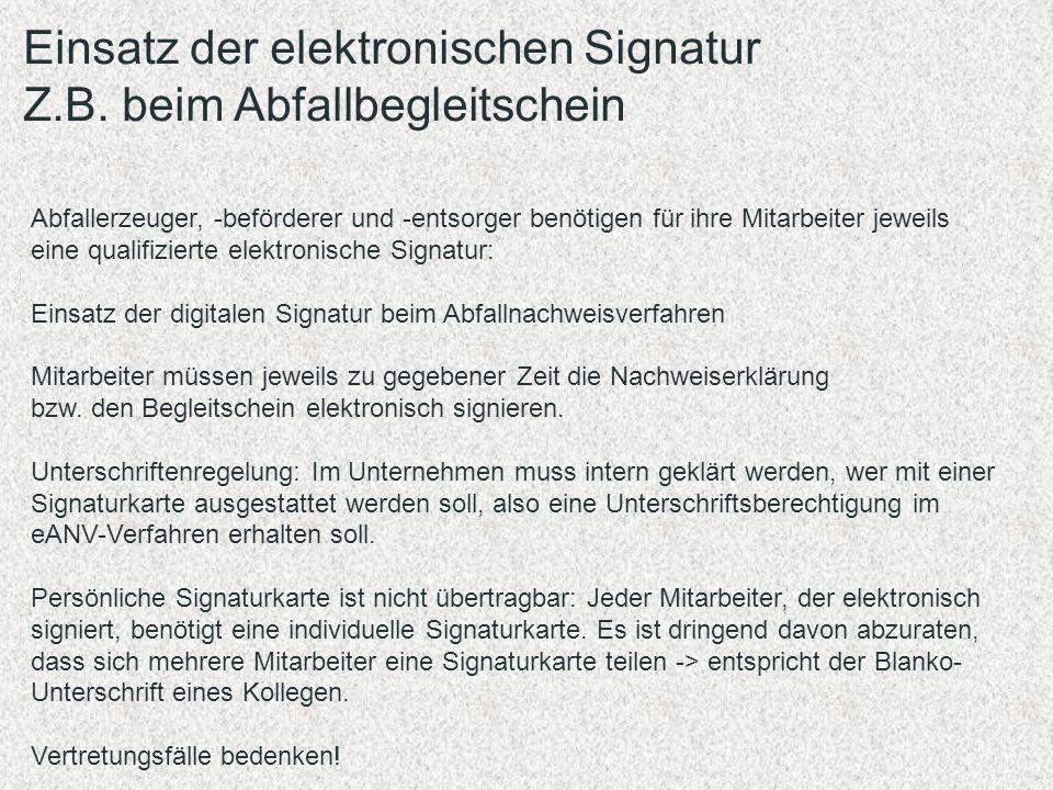 Einsatz der elektronischen Signatur Z.B. beim Abfallbegleitschein Abfallerzeuger, -beförderer und -entsorger benötigen für ihre Mitarbeiter jeweils ei