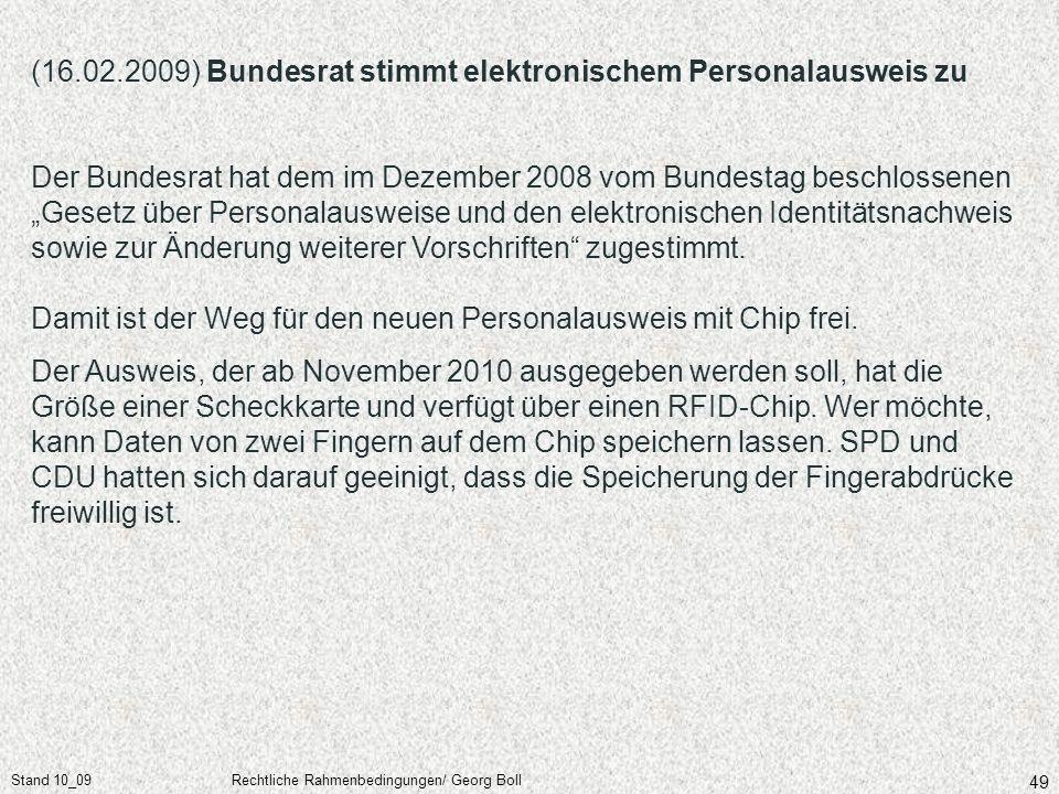 Stand 10_09Rechtliche Rahmenbedingungen/ Georg Boll 49 (16.02.2009) Bundesrat stimmt elektronischem Personalausweis zu Der Bundesrat hat dem im Dezemb