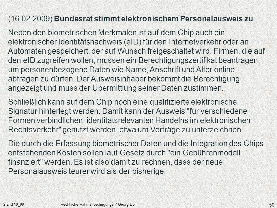 Stand 10_09Rechtliche Rahmenbedingungen/ Georg Boll 50 (16.02.2009) Bundesrat stimmt elektronischem Personalausweis zu Neben den biometrischen Merkmal