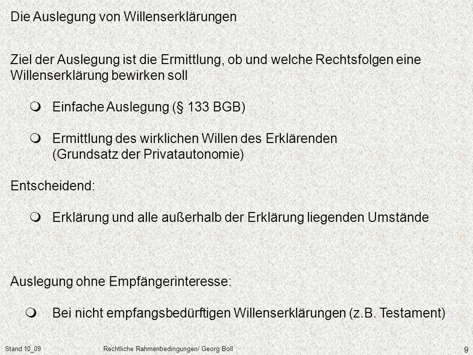 Stand 10_09Rechtliche Rahmenbedingungen/ Georg Boll 9 Ziel der Auslegung ist die Ermittlung, ob und welche Rechtsfolgen eine Willenserklärung bewirken