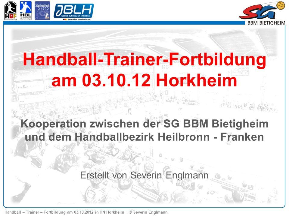 Handball – Trainer – Fortbildung am 03.10.2012 in HN-Horkheim - © Severin Englmann Handball-Trainer-Fortbildung am 03.10.12 Horkheim Kooperation zwisc