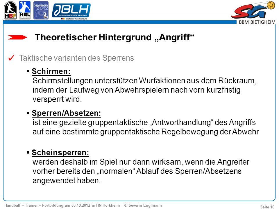 Handball – Trainer – Fortbildung am 03.10.2012 in HN-Horkheim - © Severin Englmann Seite 16 Schirmen: Schirmstellungen unterstützen Wurfaktionen aus d