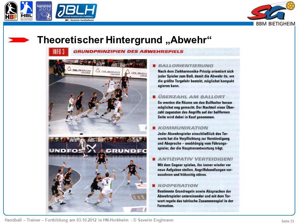 Handball – Trainer – Fortbildung am 03.10.2012 in HN-Horkheim - © Severin Englmann Seite 33 Theoretischer Hintergrund Abwehr