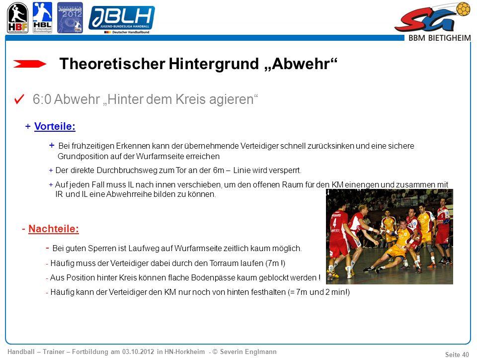 Handball – Trainer – Fortbildung am 03.10.2012 in HN-Horkheim - © Severin Englmann Seite 40 - Nachteile: - Bei guten Sperren ist Laufweg auf Wurfarmse