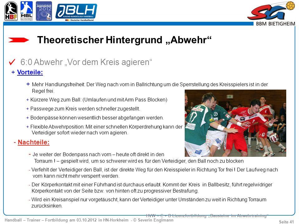 Handball – Trainer – Fortbildung am 03.10.2012 in HN-Horkheim - © Severin Englmann Seite 41 HVW – C + B Lizenzfortbildung Bausteine im Abwehrtraining