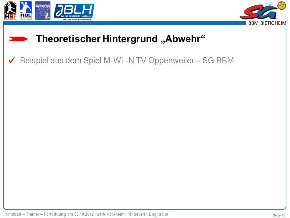 Handball – Trainer – Fortbildung am 03.10.2012 in HN-Horkheim - © Severin Englmann Seite 43 Theoretischer Hintergrund Abwehr Beispiel aus dem Spiel M-