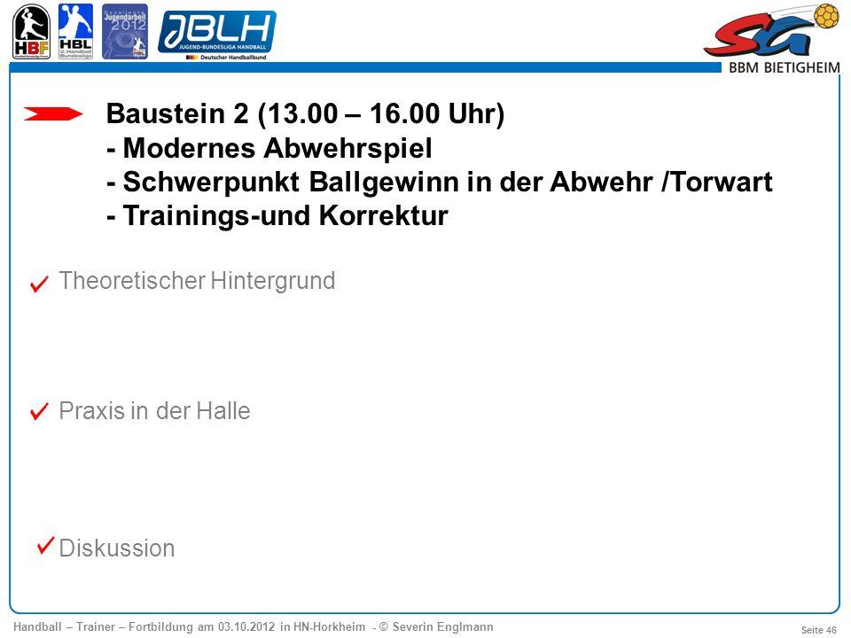 Handball – Trainer – Fortbildung am 03.10.2012 in HN-Horkheim - © Severin Englmann Seite 46 Baustein 2 (13.00 – 16.00 Uhr) - Modernes Abwehrspiel - Sc