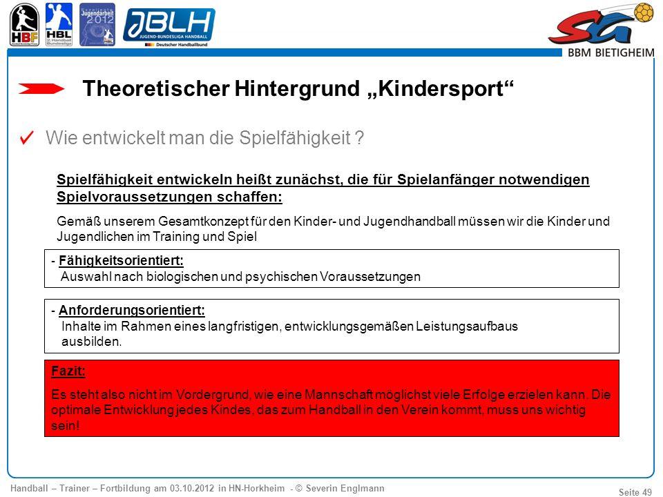 Handball – Trainer – Fortbildung am 03.10.2012 in HN-Horkheim - © Severin Englmann Seite 49 Spielfähigkeit entwickeln heißt zunächst, die für Spielanf