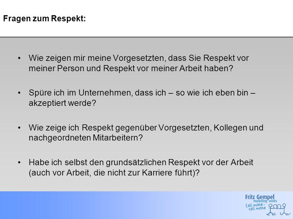 Fragen zum Respekt: Wie zeigen mir meine Vorgesetzten, dass Sie Respekt vor meiner Person und Respekt vor meiner Arbeit haben? Spüre ich im Unternehme