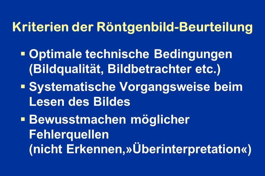 Kriterien der Röntgenbild-Beurteilung Optimale technische Bedingungen (Bildqualität, Bildbetrachter etc.) Systematische Vorgangsweise beim Lesen des B