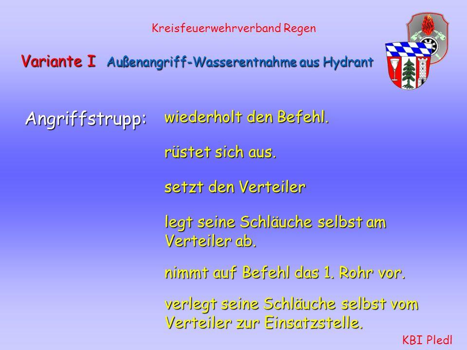 Kreisfeuerwehrverband Regen KBI Pledl Variante I Außenangriff-Wasserentnahme aus Hydrant Sollzeit: 150 - 180 Sekunden Gruppenführer: Erkundung, Befehl