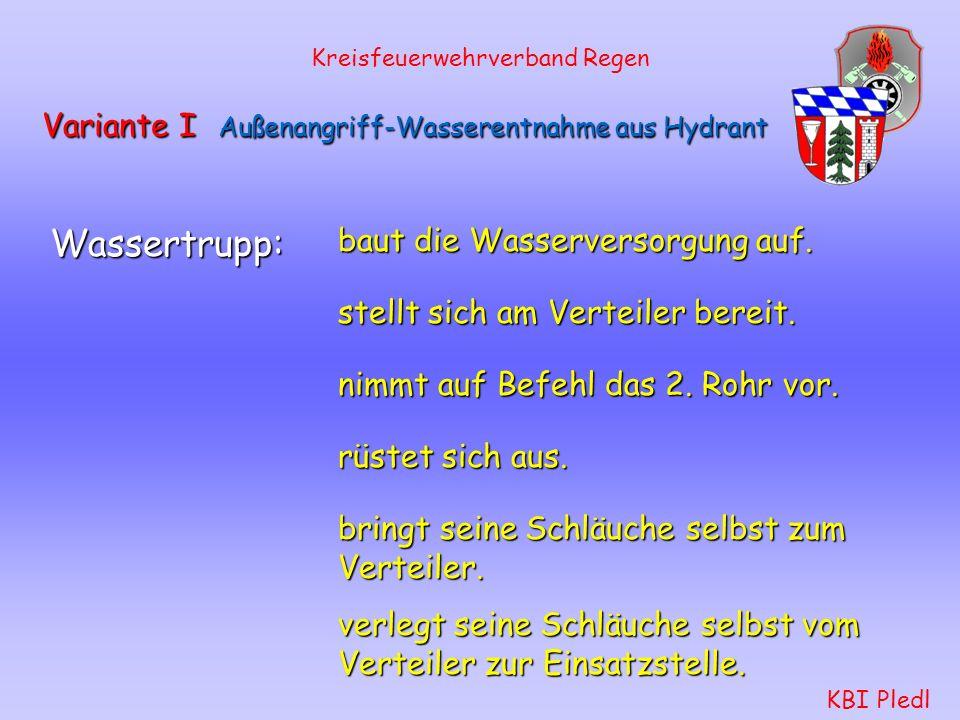 Kreisfeuerwehrverband Regen KBI Pledl Variante I Außenangriff-Wasserentnahme aus Hydrant Angriffstrupp: wiederholt den Befehl. rüstet sich aus. setzt